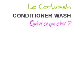 CO-WASH (conditioner Wash) - Qu'est-ce que c'est ?